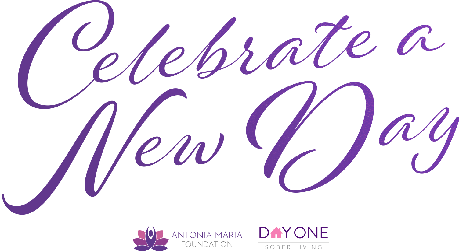 Celebrate a New Day | Antonia Maria Foundation | Day One Sober Living